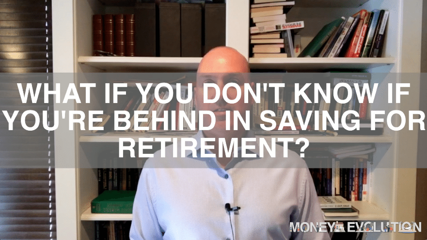 What if You Don't Know Your Behind Saving For Retirement?