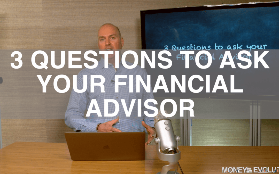 3 Questions To Ask Your Financial Advisor